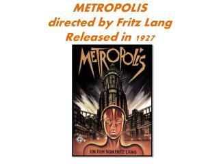 METROPOLIS  directed  by  Fritz Lang Released in 1927