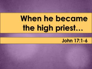 When he became the high priest…