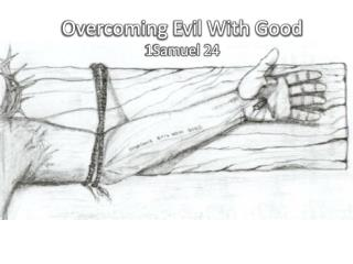 Overcoming Evil With Good 1Samuel 24