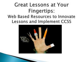 Great Lessons at Your Fingertips:  Web Based Resources to Innovate  L essons and Implement CCSS