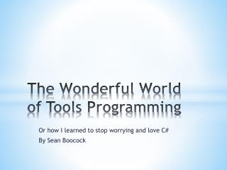 The Wonderful World of Tools Programming