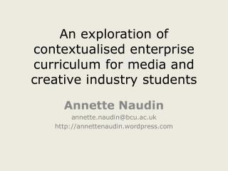 Annette Naudin annette.naudin@bcu.ac.uk http://annettenaudin.wordpress.com