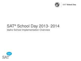 SAT ®  School Day 2013- 2014 Idaho School Implementation Overview