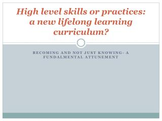 High level skills or practices: a new lifelong learning curriculum?