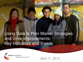 Using Data to Plan Waiver Strategies and Drive Improvements:  Key Indicators and Trends