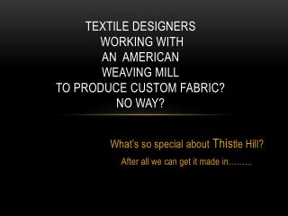 Textile Designers  working with  an   american weaving mill to produce custom fabric? No Way?