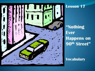 "Lesson 17 ""Nothing Ever Happens on 90 th  Street"" Vocabulary"