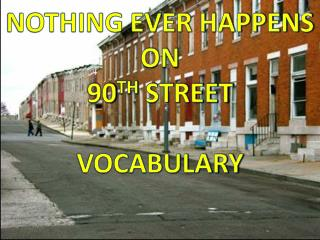 NOTHING EVER HAPPENS ON  90 TH  STREET VOCABULARY