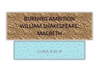 BURNING AMBITION WILLIAM SHAKESPEAR E: MACBETH