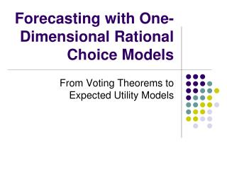Forecasting with One-Dimensional Rational Choice Models