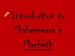 Introduction to Shakespeare's  Macbeth