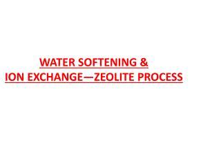WATER SOFTENING & ION EXCHANGE—ZEOLITE PROCESS
