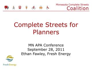 Complete Streets for Planners MN APA Conference September 28, 2011 Ethan  Fawley , Fresh Energy