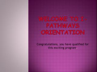 Welcome to  i -Pathways Orientation