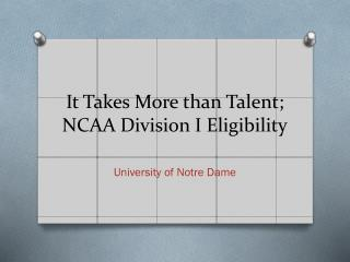 It  Takes More than  Talent; NCAA Division I Eligibility