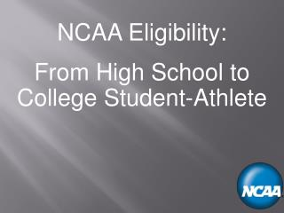 NCAA Eligibility:  From High School to College Student-Athlete