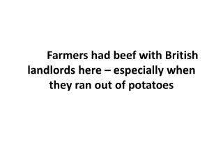 Farmers had beef with British landlords here – especially when they ran out of potatoes
