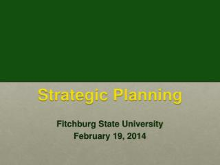 Strategic Planning Fitchburg State University February 19, 2014