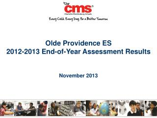 Olde  Providence ES 2012-2013 End-of-Year Assessment Results November 2013