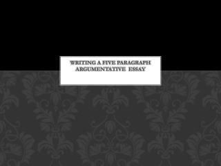 Writing a five paragraph argumentative  essay