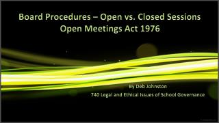 Board Procedures – Open vs. Closed Sessions Open Meetings Act 1976