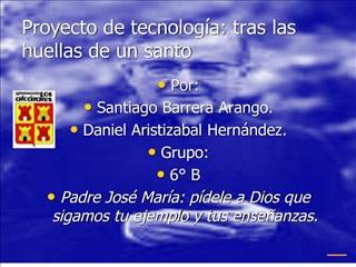 Proyecto de tecnolog a: tras las huellas de un santo