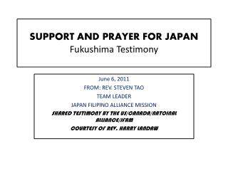 SUPPORT AND PRAYER FOR JAPAN Fukushima Testimony
