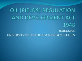 OIL [FIELDS] REGULATION AND DEVELOPMENT ACT 1948