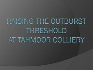 RAISING THE OUTBURST THRESHOLD  AT TAHMOOR COLLIERY
