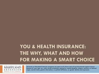 You  &  Health insurance:     the why, what and how               for making A smart choice