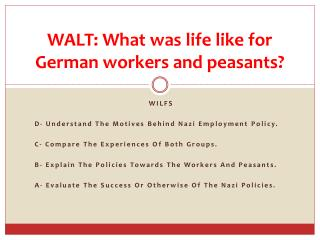 WALT: What  was life like for German workers and peasants?