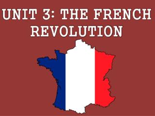UNIT 3: THE FRENCH REVOLUTION