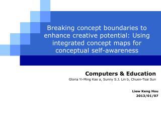 Computers & Education Gloria Yi-Ming Kao  a,  Sunny S.J. Lin b,  Chuen -Tsai  Sun