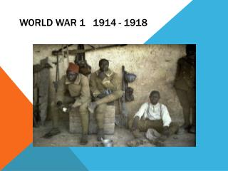 World War 1   1914 - 1918