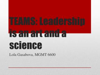 TEAMS: Leadership is an art and a science
