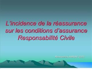 L incidence de la r assurance sur les conditions d assurance Responsabilit  Civile