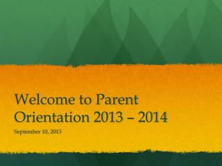 Welcome to Parent Orientation 2013 – 2014