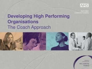 Developing High Performing Organisations The Coach Approach