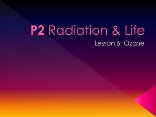 P2  Radiation & Life