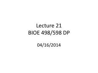 Lecture  21 BIOE 498/598 DP 04/16/2014