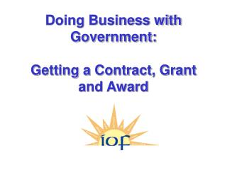 Doing Business with Government:  Getting a Contract, Grant  and Award