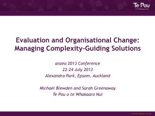 Evaluation and Organisational Change: Managing Complexity-Guiding Solutions anzea 2013 Conference