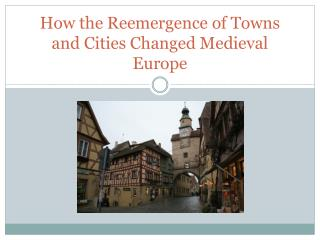 How the Reemergence of Towns and Cities Changed Medieval Europe