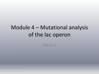 Module 4 – Mutational analysis of the lac operon