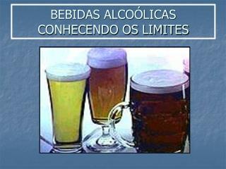 BEBIDAS ALCO LICAS CONHECENDO OS LIMITES