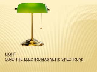 Light  (and the electromagnetic spectrum)