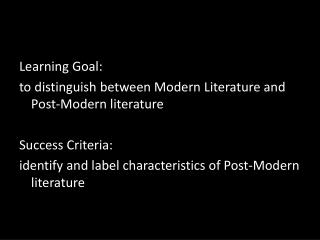 Learning Goal: to distinguish between Modern Literature and Post-Modern literature