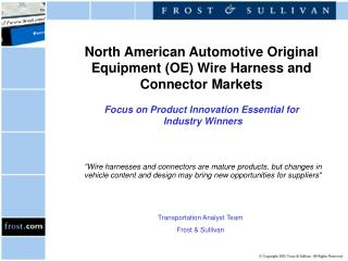 North American Automotive Original Equipment OE Wire Harness and Connector Markets   Focus on Product Innovation Essenti
