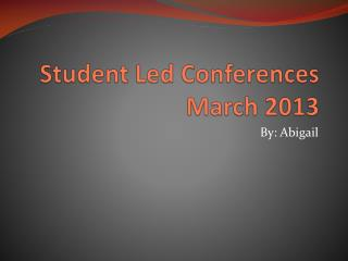 Student Led Conferences March 2013