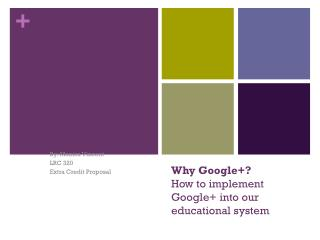 Why Google+? How to implement Google+ into our educational system